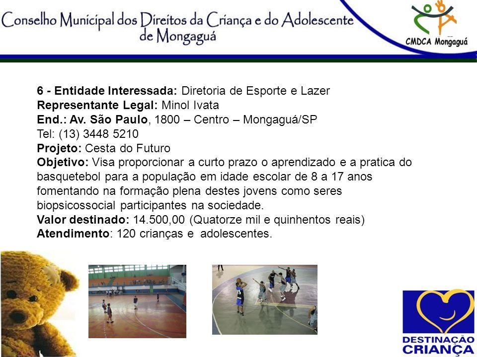 6 - Entidade Interessada: Diretoria de Esporte e Lazer Representante Legal: Minol Ivata End.: Av. São Paulo, 1800 – Centro – Mongaguá/SP Tel: (13) 344