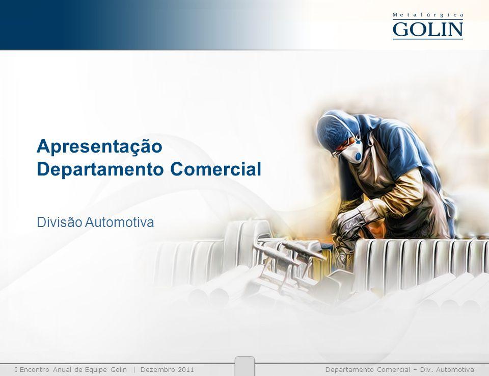 I Encontro Anual de Equipe Golin | Dezembro 2011Departamento Comercial – Div. Automotiva Apresentação Departamento Comercial Divisão Automotiva