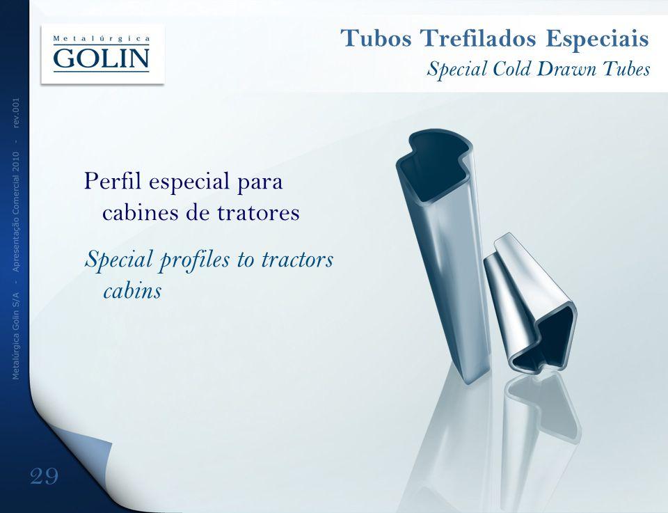 Perfil especial para cabines de tratores Special profiles to tractors cabins Tubos Trefilados Especiais Special Cold Drawn Tubes 29