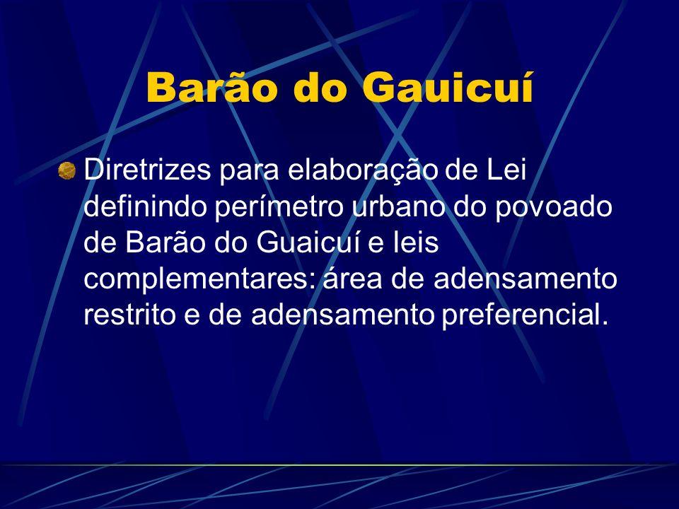 Barão do Gauicuí Diretrizes para elaboração de Lei definindo perímetro urbano do povoado de Barão do Guaicuí e leis complementares: área de adensamento restrito e de adensamento preferencial.