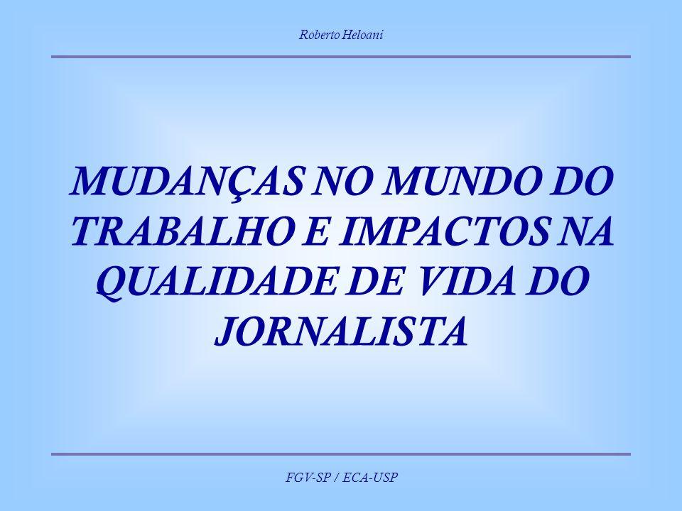 Roberto Heloani FGV-SP / ECA-USP MUDANÇAS NO MUNDO DO TRABALHO E IMPACTOS NA QUALIDADE DE VIDA DO JORNALISTA