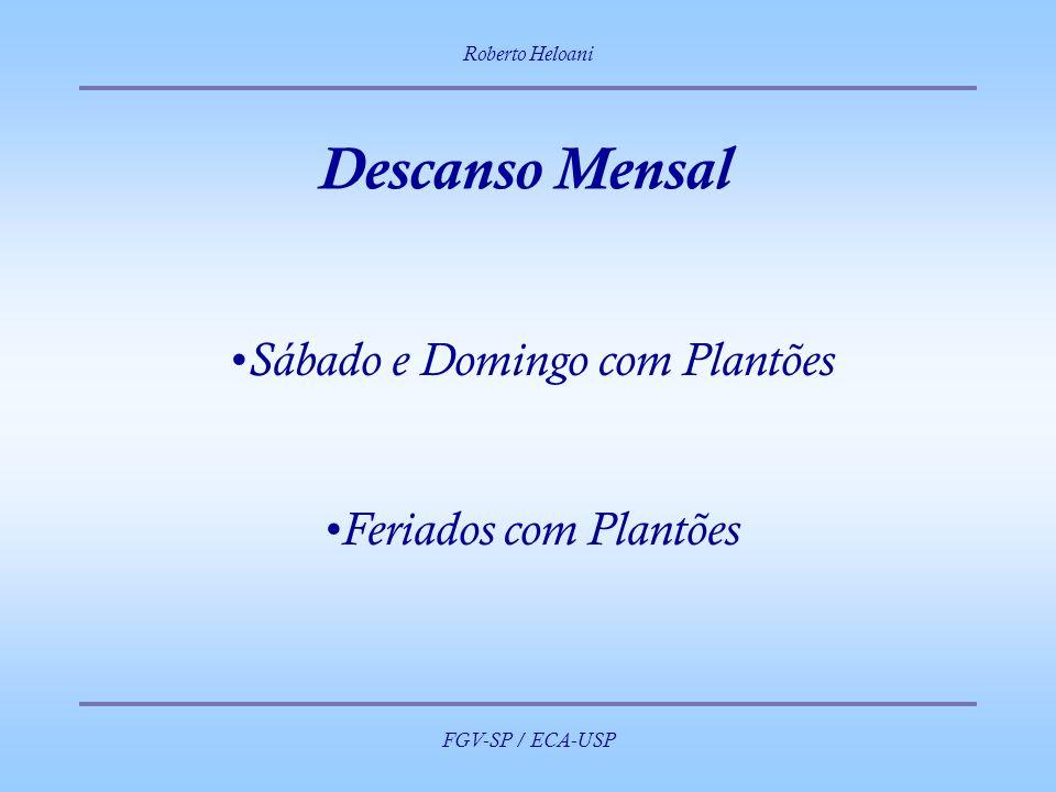 Roberto Heloani FGV-SP / ECA-USP Descanso Mensal Sábado e Domingo com Plantões Feriados com Plantões