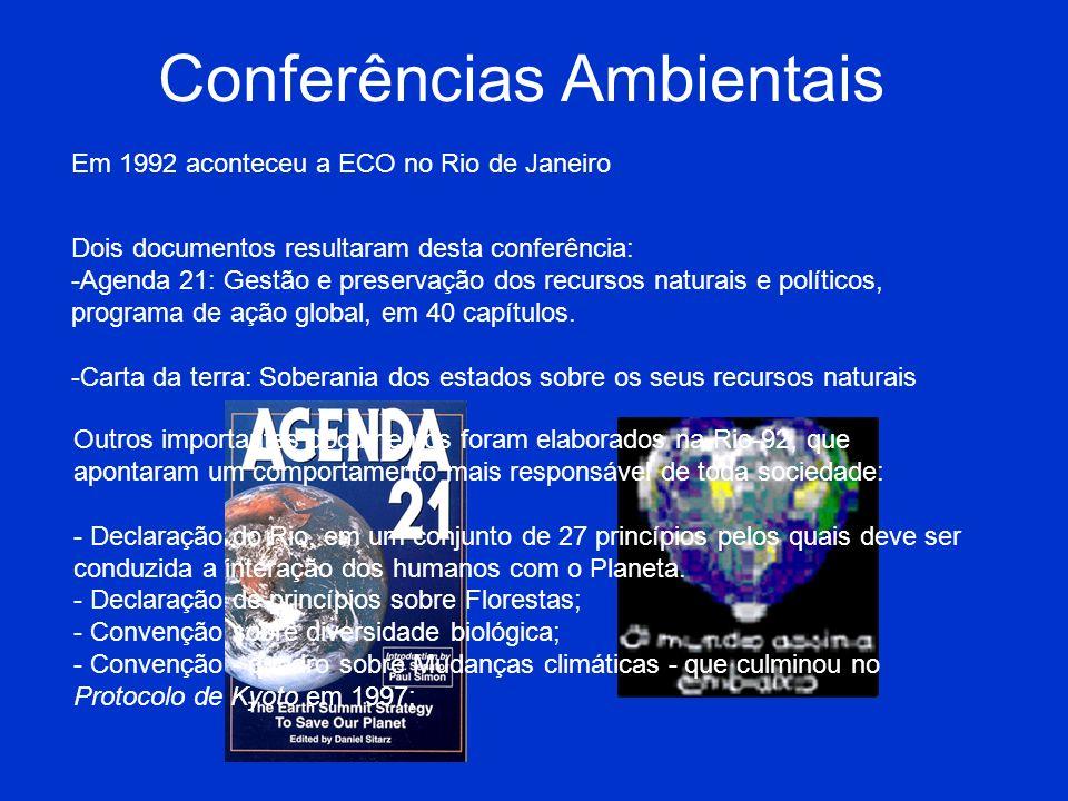 Conferências Ambientais Em 1992 aconteceu a ECO no Rio de Janeiro Dois documentos resultaram desta conferência: -A-Agenda 21: Gestão e preservação dos