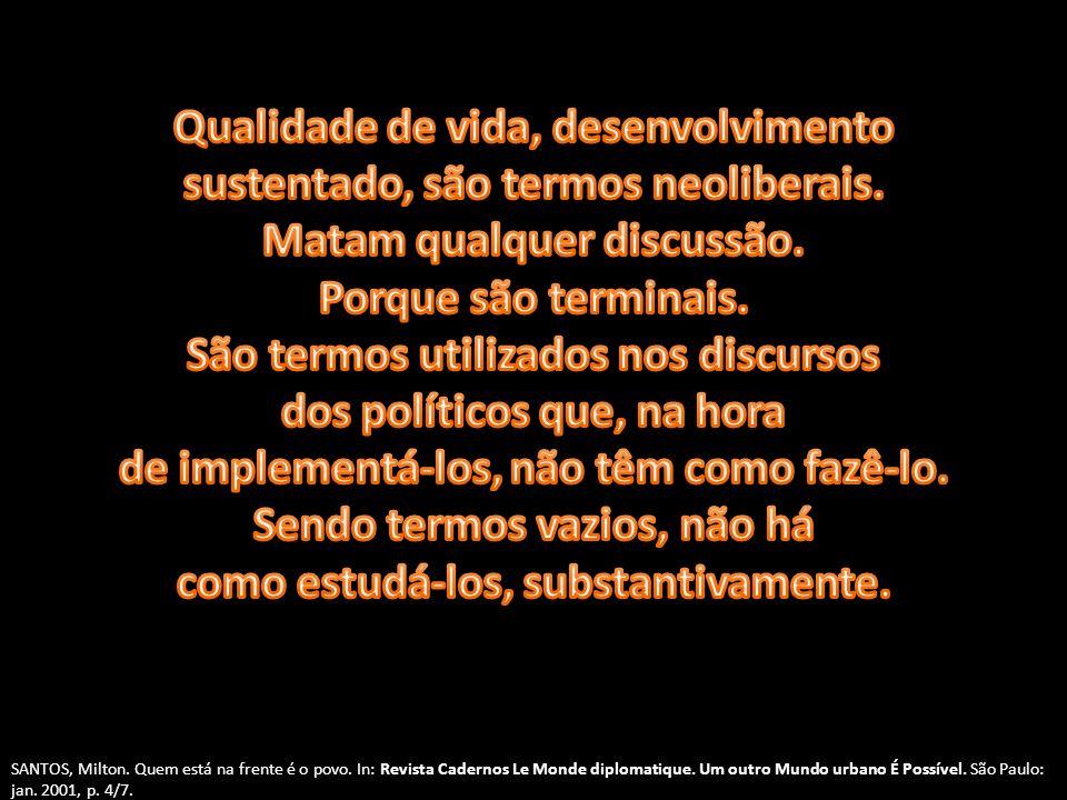 SANTOS, Milton. Quem está na frente é o povo. In: Revista Cadernos Le Monde diplomatique. Um outro Mundo urbano É Possível. São Paulo: jan. 2001, p. 4