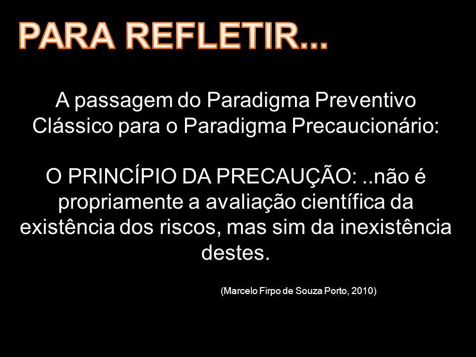 A passagem do Paradigma Preventivo Clássico para o Paradigma Precaucionário: O PRINCÍPIO DA PRECAUÇÃO:..não é propriamente a avaliação científica da e