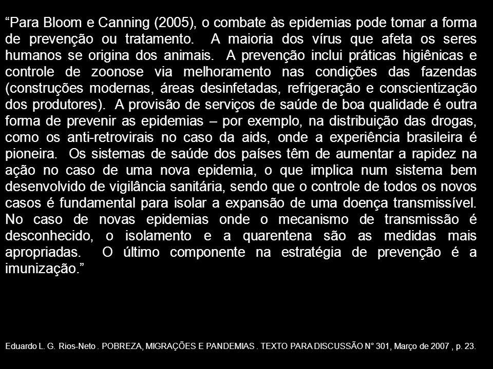 Para Bloom e Canning (2005), o combate às epidemias pode tomar a forma de prevenção ou tratamento. A maioria dos vírus que afeta os seres humanos se o