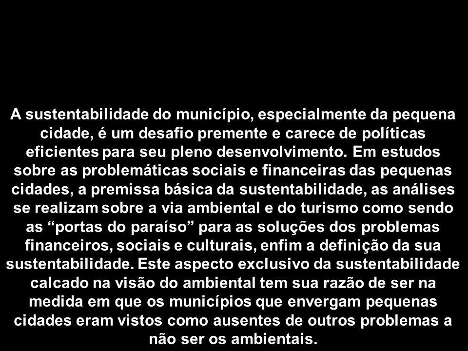 A sustentabilidade do município, especialmente da pequena cidade, é um desafio premente e carece de políticas eficientes para seu pleno desenvolviment