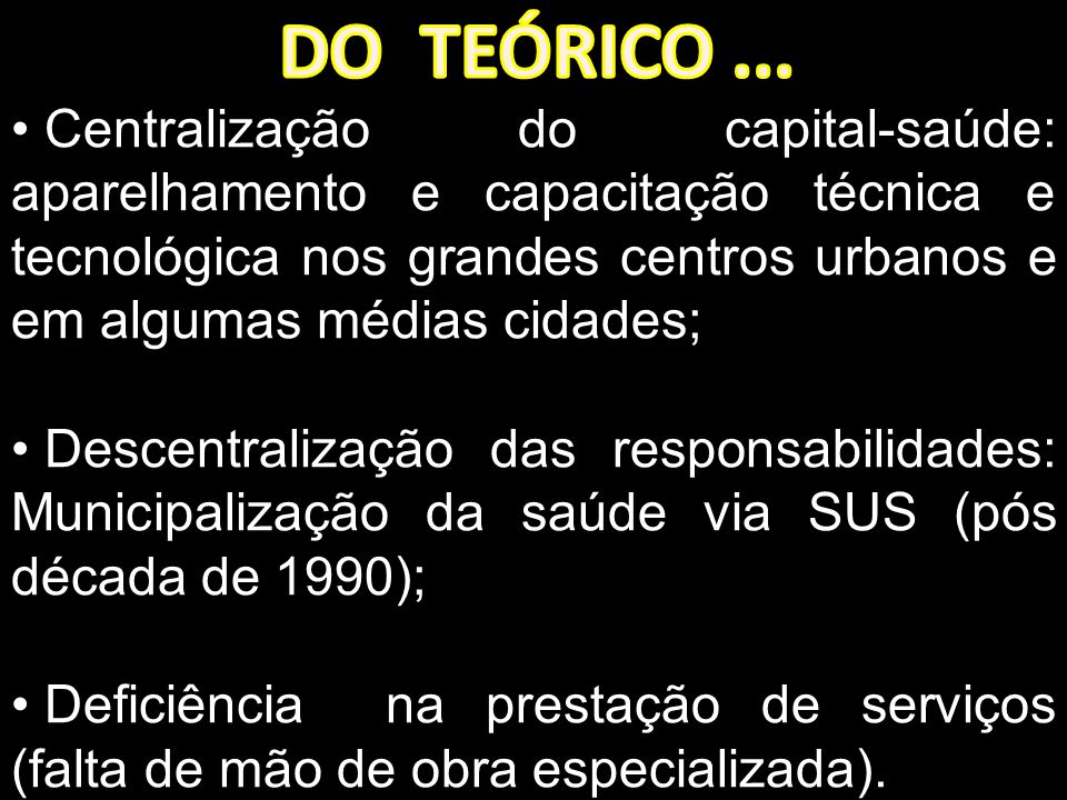 Centralização do capital-saúde: aparelhamento e capacitação técnica e tecnológica nos grandes centros urbanos e em algumas médias cidades; Descentrali