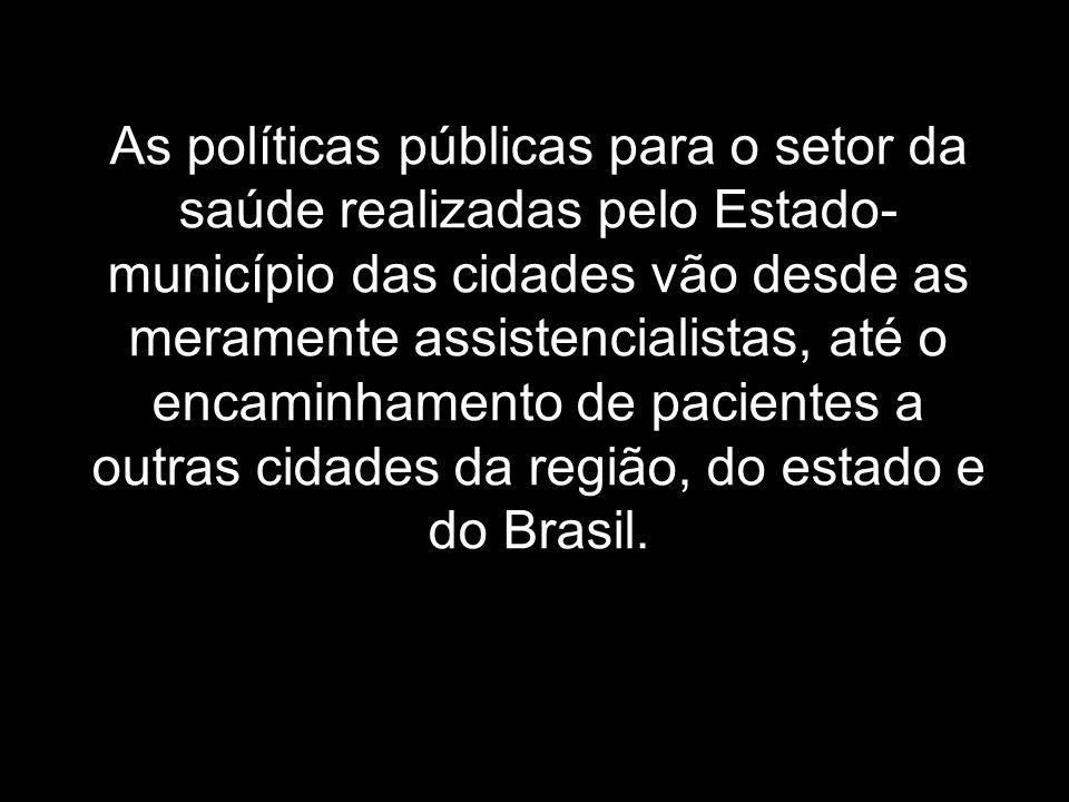 As políticas públicas para o setor da saúde realizadas pelo Estado- município das cidades vão desde as meramente assistencialistas, até o encaminhamen