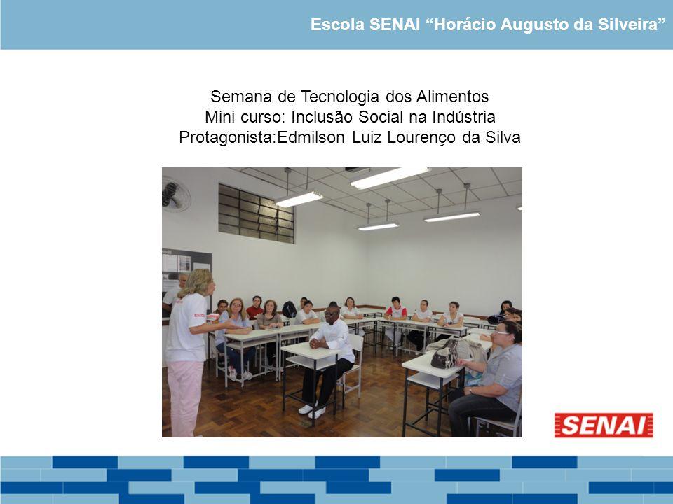 Escola SENAI Horácio Augusto da Silveira Semana de Tecnologia dos Alimentos Mini curso: Inclusão Social na Indústria Protagonista:Edmilson Luiz Louren