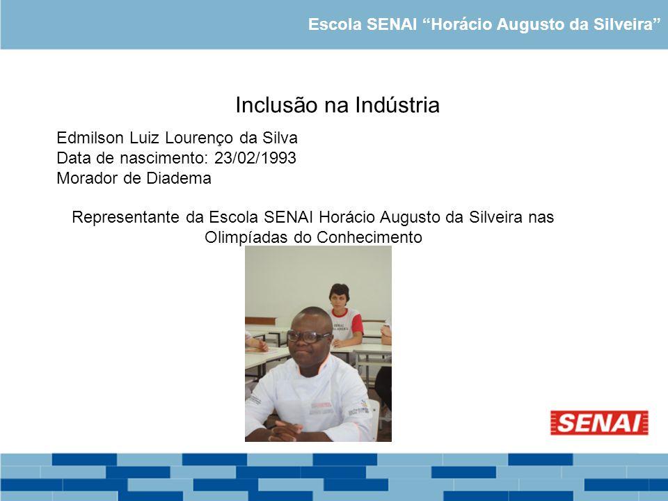 Escola SENAI Horácio Augusto da Silveira Inclusão na Indústria Edmilson Luiz Lourenço da Silva Data de nascimento: 23/02/1993 Morador de Diadema Repre