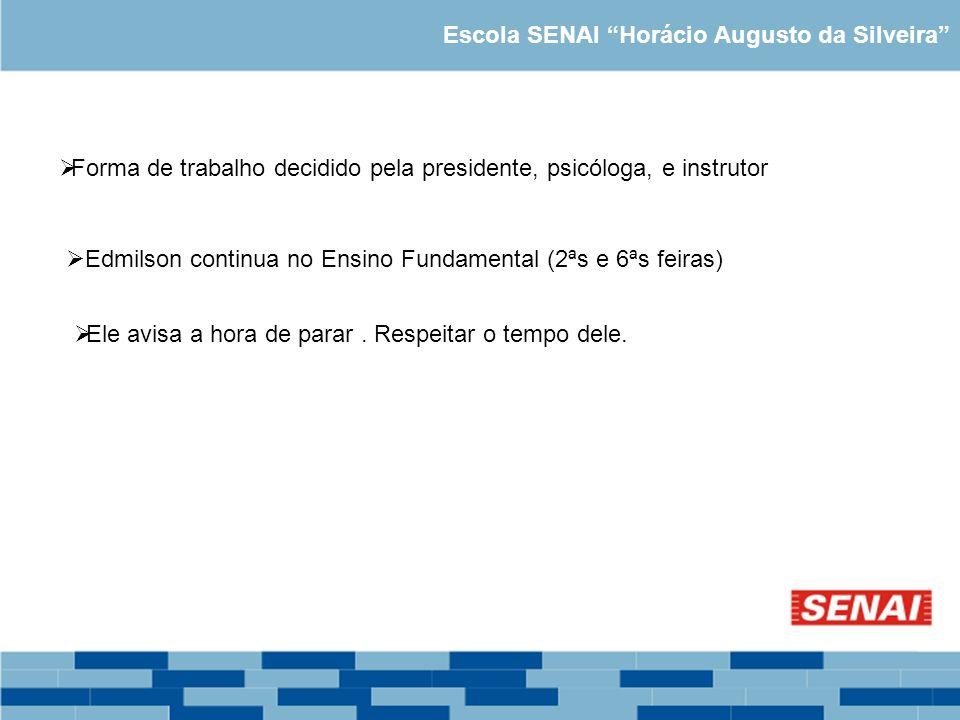 Escola SENAI Horácio Augusto da Silveira Forma de trabalho decidido pela presidente, psicóloga, e instrutor Edmilson continua no Ensino Fundamental (2