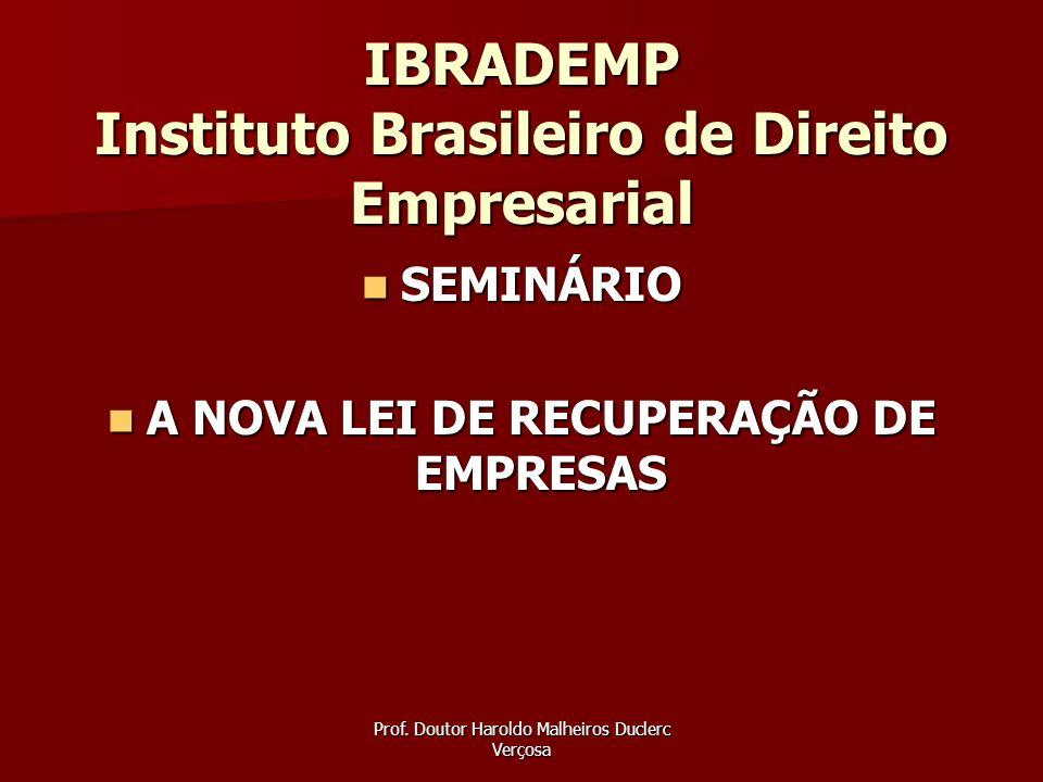 Prof. Doutor Haroldo Malheiros Duclerc Verçosa IBRADEMP Instituto Brasileiro de Direito Empresarial SEMINÁRIO SEMINÁRIO A NOVA LEI DE RECUPERAÇÃO DE E