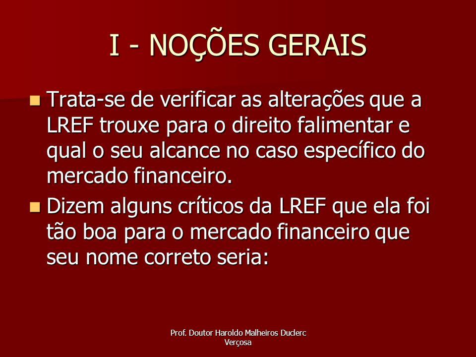 Prof. Doutor Haroldo Malheiros Duclerc Verçosa I - NOÇÕES GERAIS Trata-se de verificar as alterações que a LREF trouxe para o direito falimentar e qua