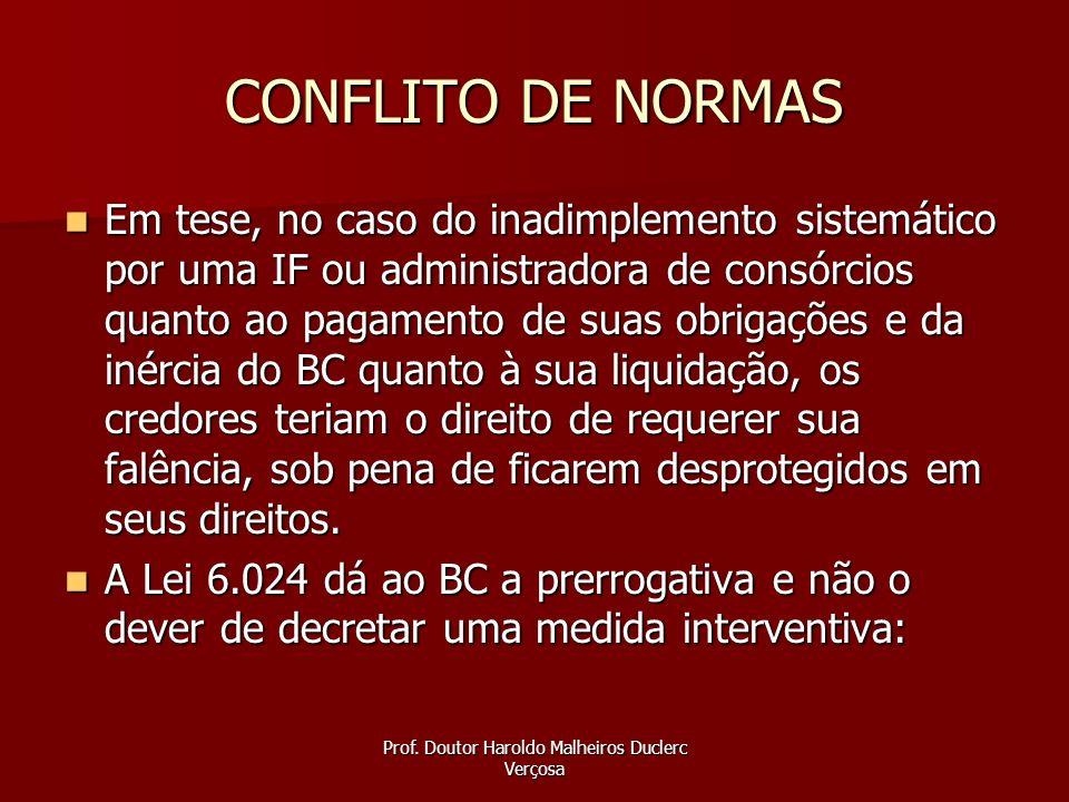 Prof. Doutor Haroldo Malheiros Duclerc Verçosa CONFLITO DE NORMAS Em tese, no caso do inadimplemento sistemático por uma IF ou administradora de consó
