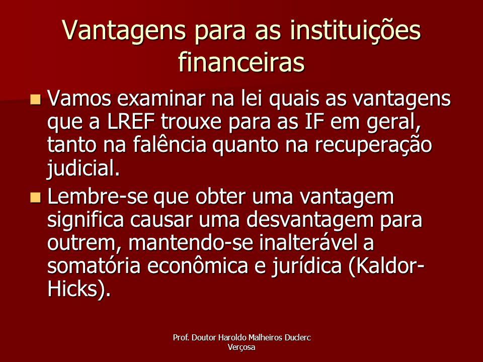 Prof. Doutor Haroldo Malheiros Duclerc Verçosa Vantagens para as instituições financeiras Vamos examinar na lei quais as vantagens que a LREF trouxe p