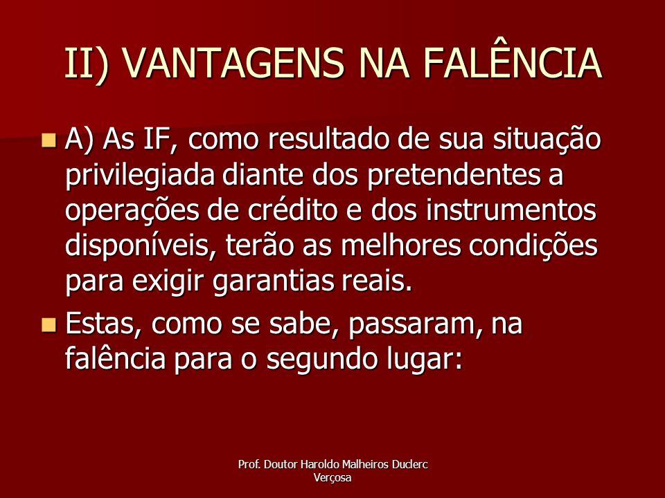 Prof. Doutor Haroldo Malheiros Duclerc Verçosa II) VANTAGENS NA FALÊNCIA A) As IF, como resultado de sua situação privilegiada diante dos pretendentes
