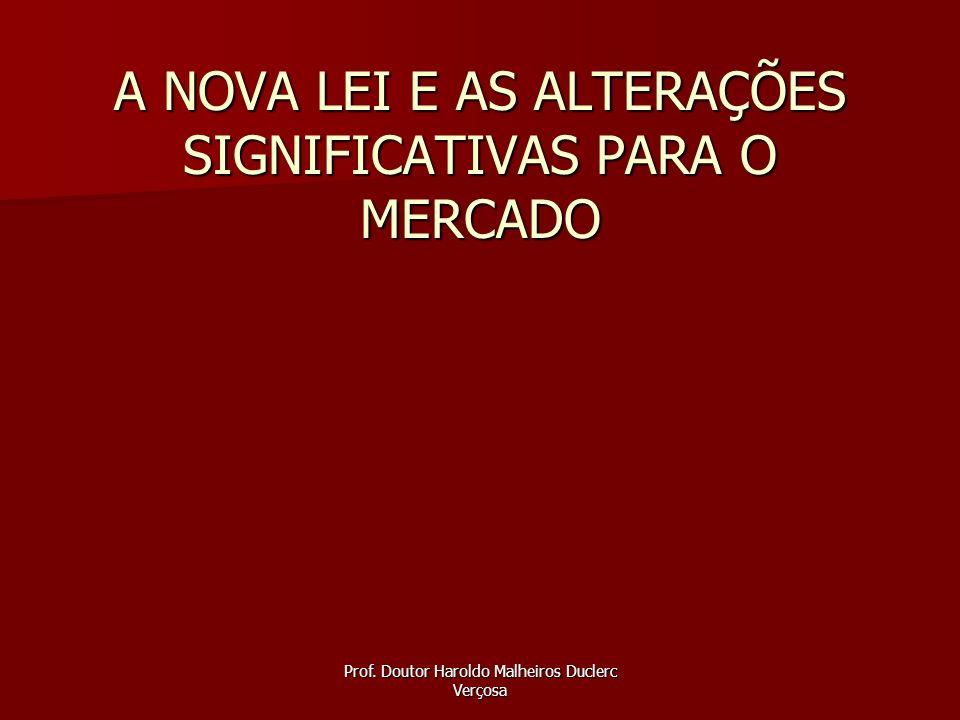 Prof. Doutor Haroldo Malheiros Duclerc Verçosa A NOVA LEI E AS ALTERAÇÕES SIGNIFICATIVAS PARA O MERCADO
