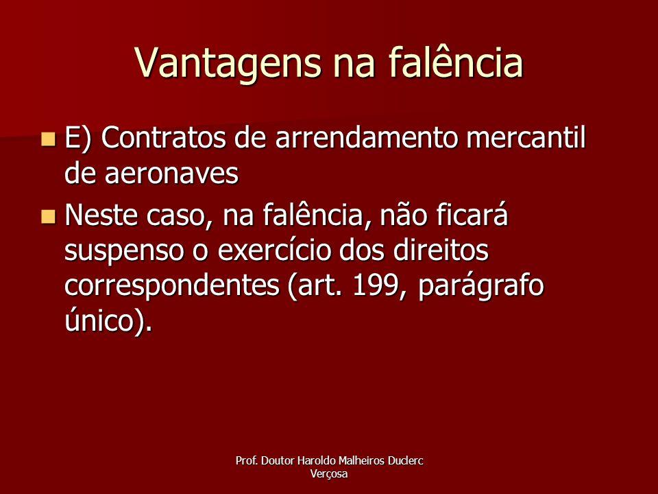 Prof. Doutor Haroldo Malheiros Duclerc Verçosa Vantagens na falência E) Contratos de arrendamento mercantil de aeronaves E) Contratos de arrendamento