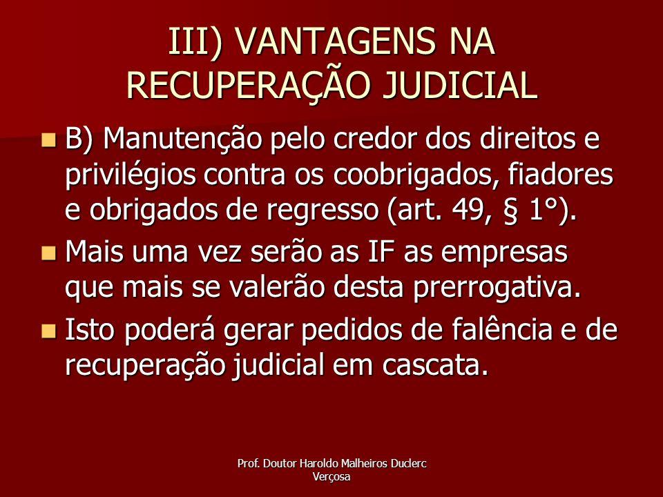 Prof. Doutor Haroldo Malheiros Duclerc Verçosa III) VANTAGENS NA RECUPERAÇÃO JUDICIAL B) Manutenção pelo credor dos direitos e privilégios contra os c