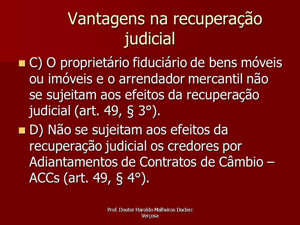 Prof. Doutor Haroldo Malheiros Duclerc Verçosa Vantagens na recuperação judicial C) O proprietário fiduciário de bens móveis ou imóveis e o arrendador