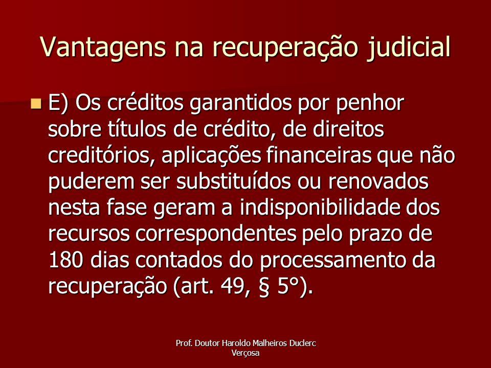 Prof. Doutor Haroldo Malheiros Duclerc Verçosa Vantagens na recuperação judicial E) Os créditos garantidos por penhor sobre títulos de crédito, de dir