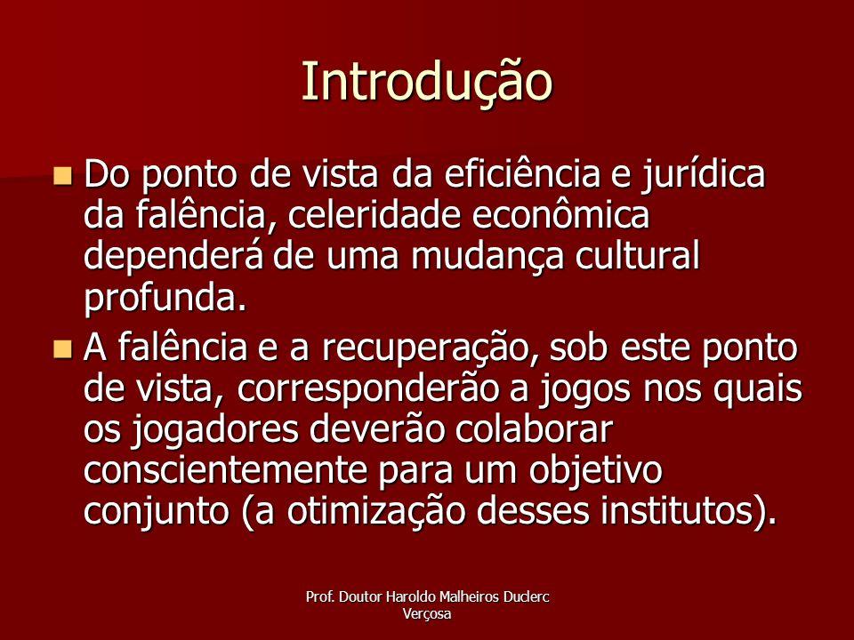 Prof. Doutor Haroldo Malheiros Duclerc Verçosa Introdução Do ponto de vista da eficiência e jurídica da falência, celeridade econômica dependerá de um