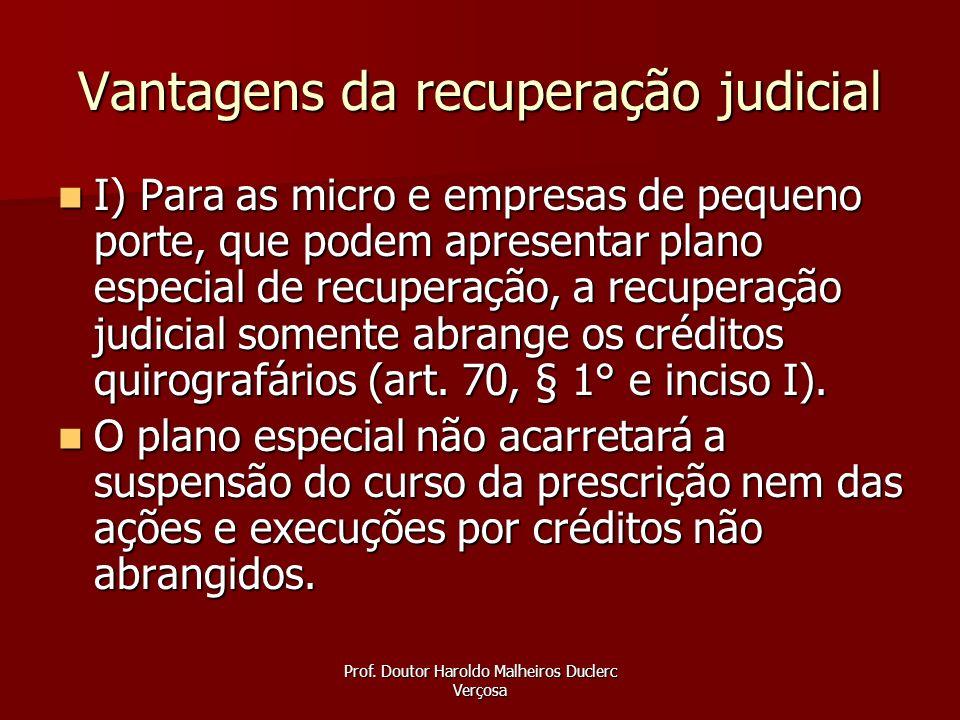 Prof. Doutor Haroldo Malheiros Duclerc Verçosa Vantagens da recuperação judicial I) Para as micro e empresas de pequeno porte, que podem apresentar pl