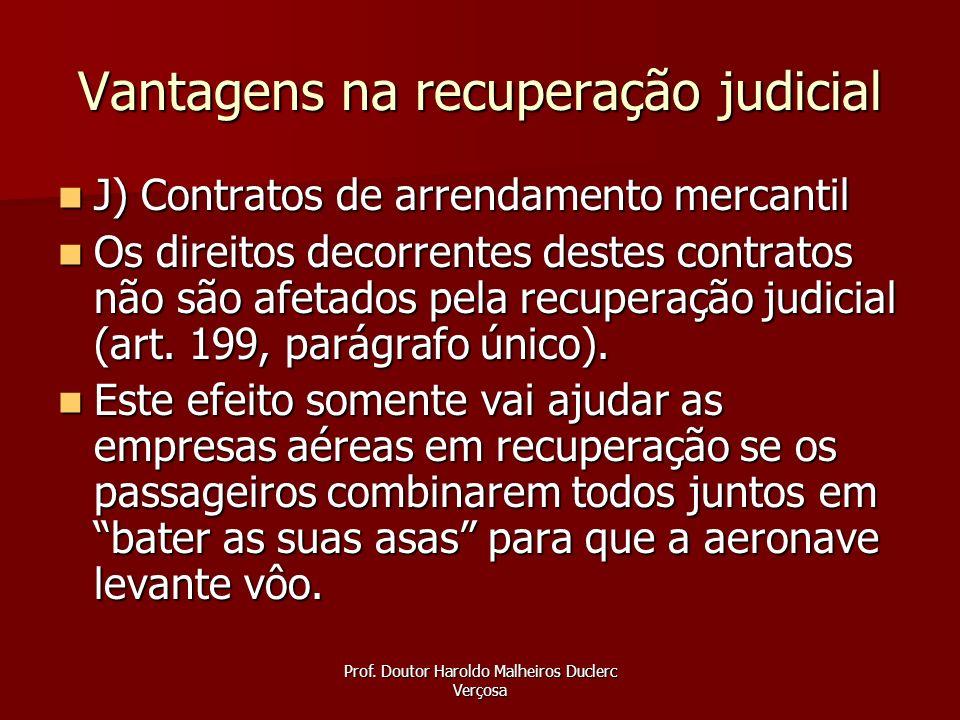 Prof. Doutor Haroldo Malheiros Duclerc Verçosa Vantagens na recuperação judicial J) Contratos de arrendamento mercantil J) Contratos de arrendamento m