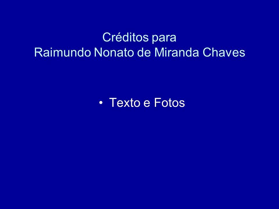 Créditos para Raimundo Nonato de Miranda Chaves Texto e Fotos