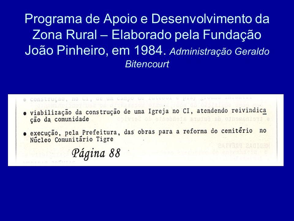 Programa de Apoio e Desenvolvimento da Zona Rural – Elaborado pela Fundação João Pinheiro, em 1984. Administração Geraldo Bitencourt