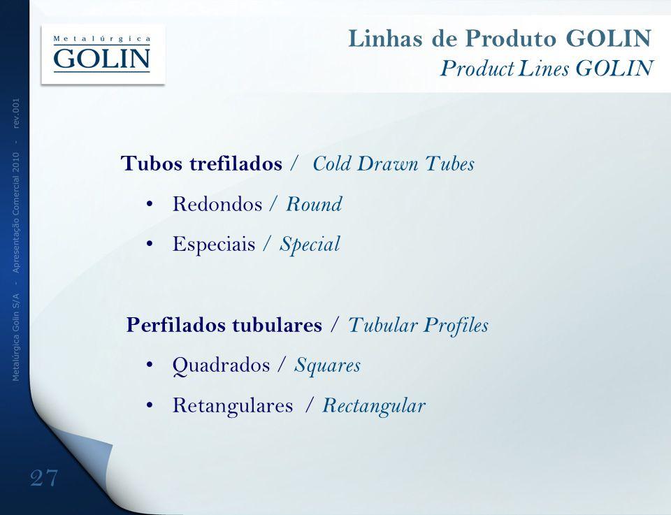 Tubos trefilados / Cold Drawn Tubes Redondos / Round Especiais / Special Perfilados tubulares / Tubular Profiles Quadrados / Squares Retangulares / Rectangular Linhas de Produto GOLIN Product Lines GOLIN 27