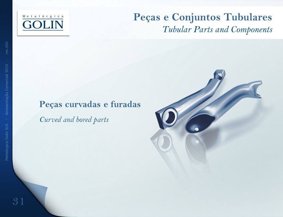 Peças curvadas e furadas Curved and bored parts Peças e Conjuntos Tubulares Tubular Parts and Components 31