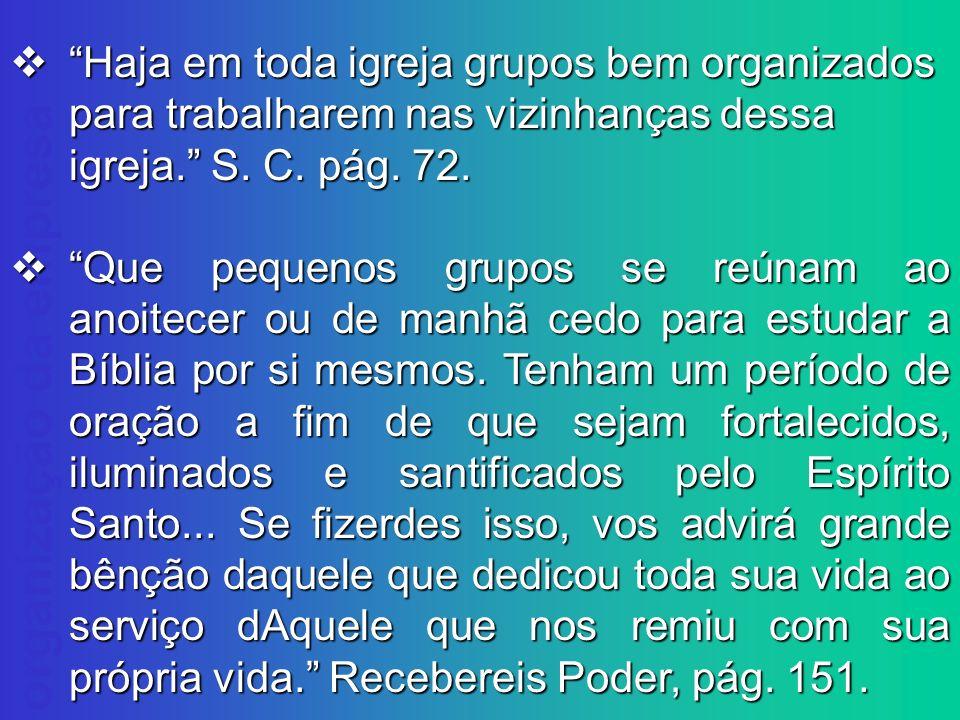 organização da empresa Haja em toda igreja grupos bem organizados para trabalharem nas vizinhanças dessa igreja. S. C. pág. 72. Haja em toda igreja gr