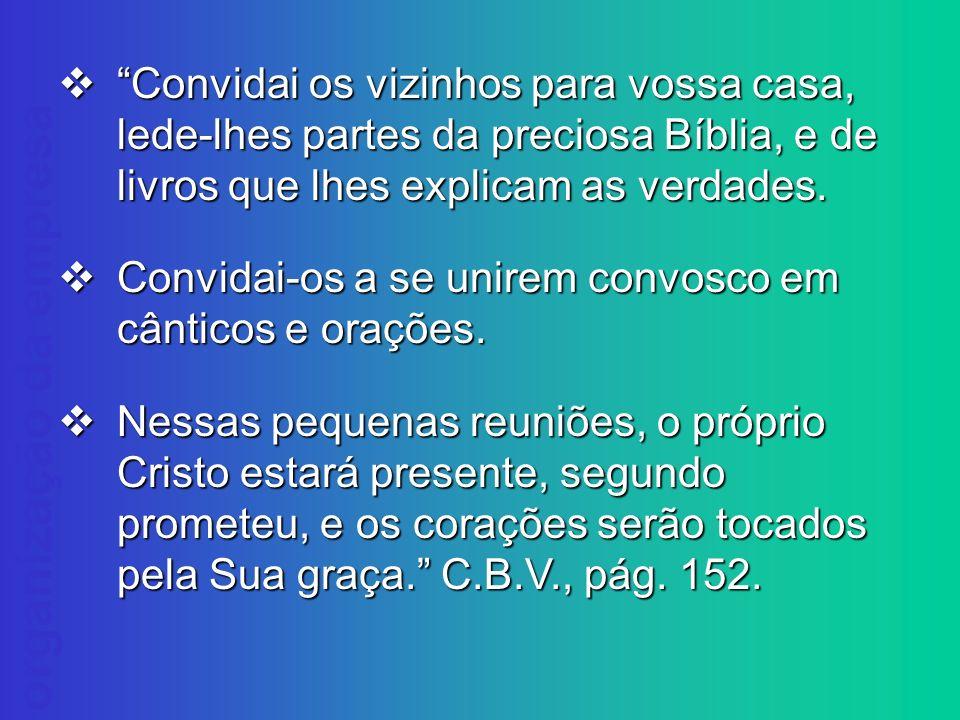 organização da empresa Convidai os vizinhos para vossa casa, lede-lhes partes da preciosa Bíblia, e de livros que lhes explicam as verdades. Convidai