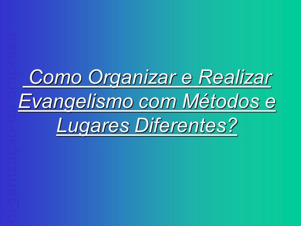 organização da empresa Como Organizar e Realizar Como Organizar e Realizar Evangelismo com Métodos e Lugares Diferentes?