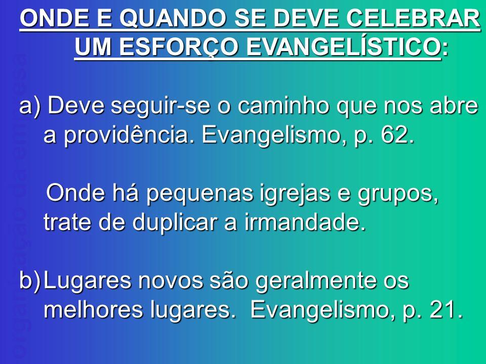organização da empresa ONDE E QUANDO SE DEVE CELEBRAR UM ESFORÇO EVANGELÍSTICO: a) Deve seguir-se o caminho que nos abre a providência. Evangelismo, p