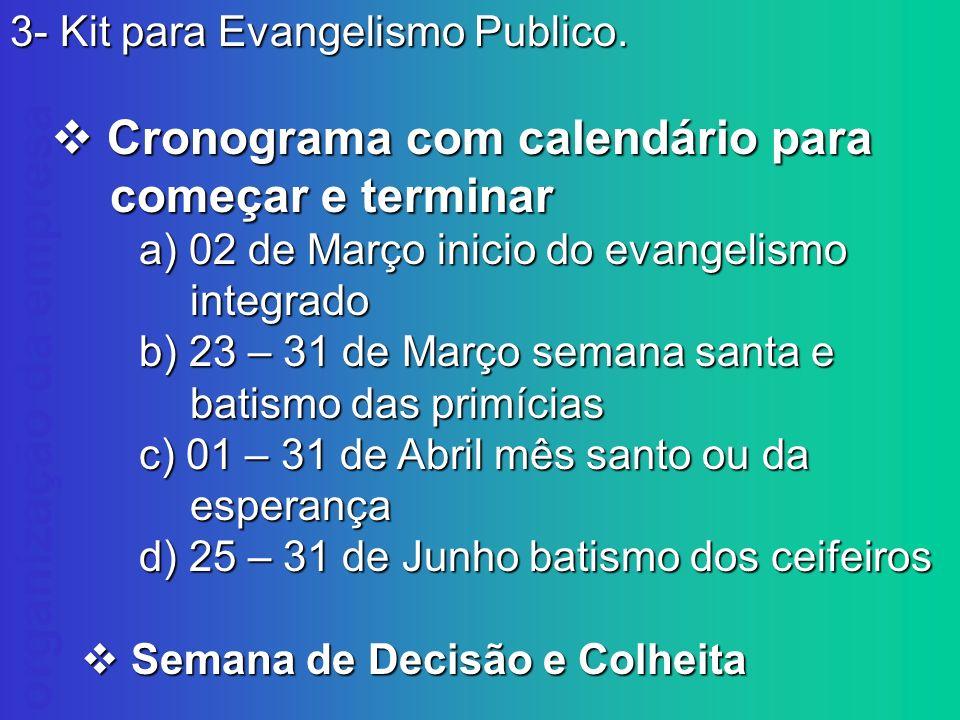 organização da empresa 3- Kit para Evangelismo Publico. Cronograma com calendário para começar e terminar Cronograma com calendário para começar e ter