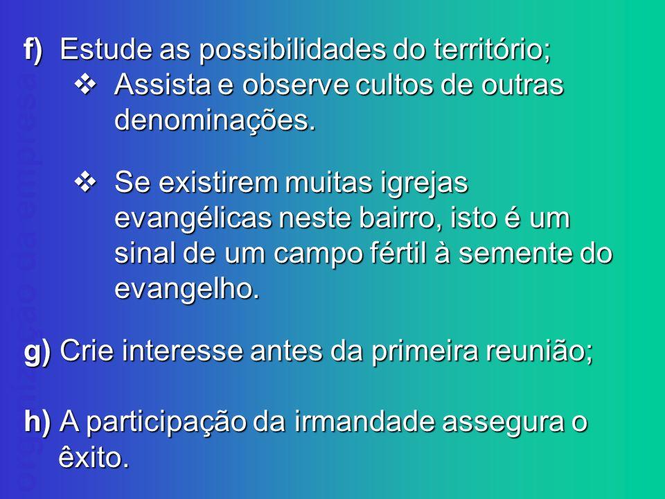 organização da empresa f) Estude as possibilidades do território; Assista e observe cultos de outras denominações. Assista e observe cultos de outras