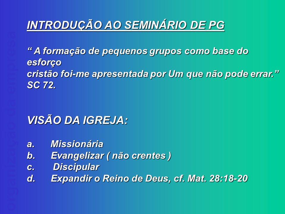 INTRODUÇÃO AO SEMINÁRIO DE PG A formação de pequenos grupos como base do esforço A formação de pequenos grupos como base do esforço cristão foi-me apr
