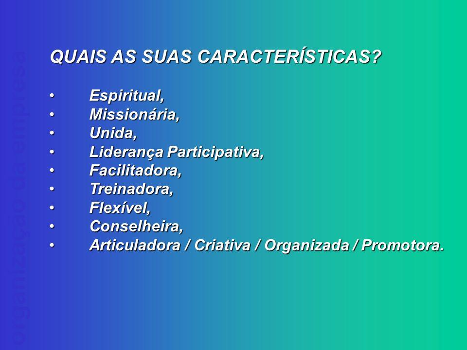 organização da empresa QUAIS AS SUAS CARACTERÍSTICAS? Espiritual, Espiritual, Missionária, Missionária, Unida, Unida, Liderança Participativa, Lideran
