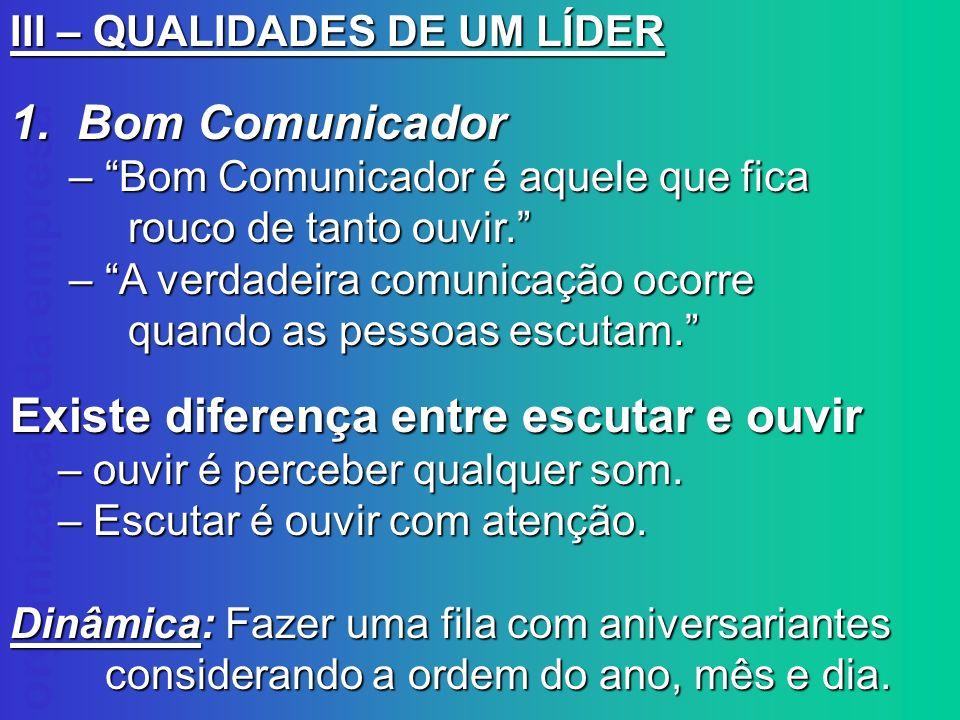 organização da empresa III – QUALIDADES DE UM LÍDER 1. Bom Comunicador – Bom Comunicador é aquele que fica – Bom Comunicador é aquele que fica rouco d
