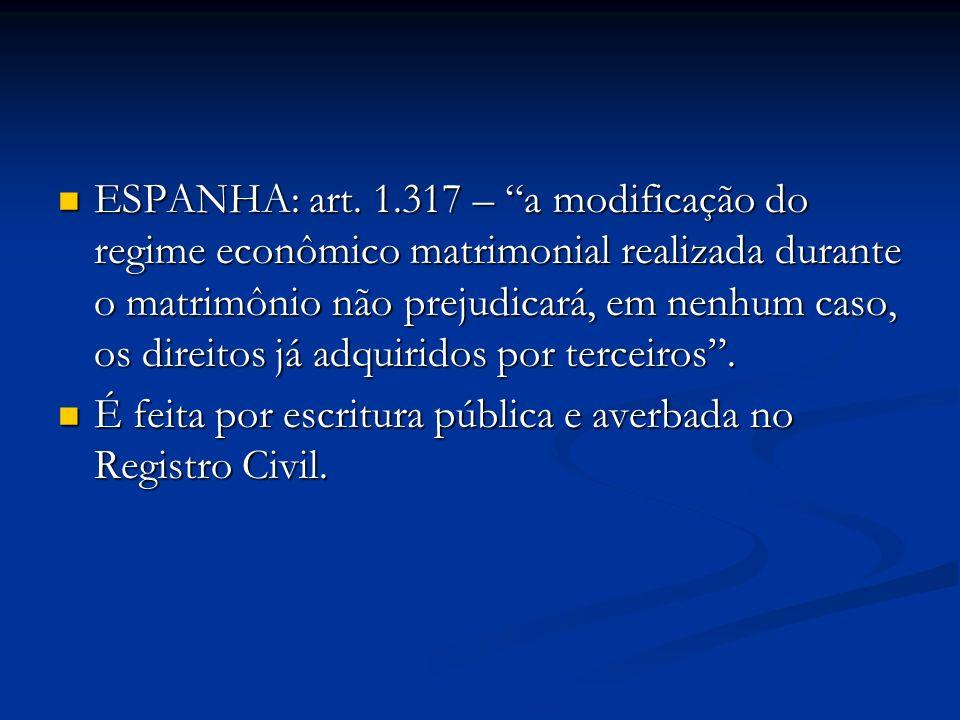 ESPANHA: art. 1.317 – a modificação do regime econômico matrimonial realizada durante o matrimônio não prejudicará, em nenhum caso, os direitos já adq