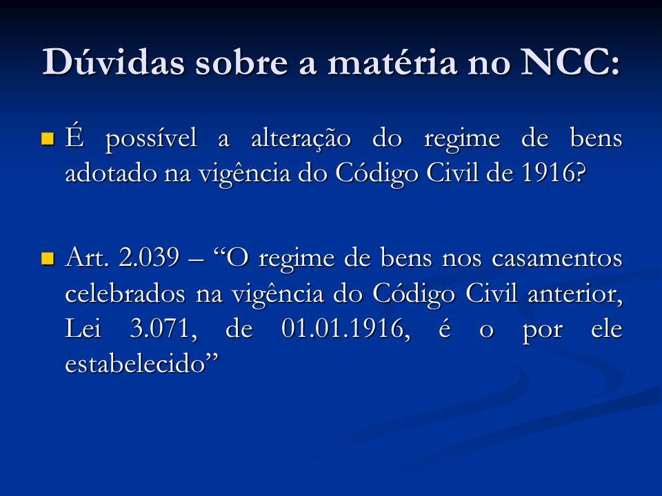 Dúvidas sobre a matéria no NCC: É possível a alteração do regime de bens adotado na vigência do Código Civil de 1916? É possível a alteração do regime