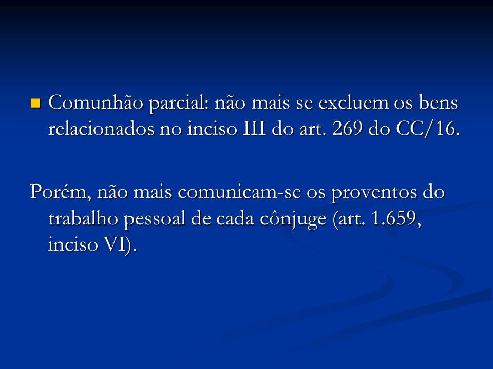 Comunhão parcial: não mais se excluem os bens relacionados no inciso III do art. 269 do CC/16. Comunhão parcial: não mais se excluem os bens relaciona
