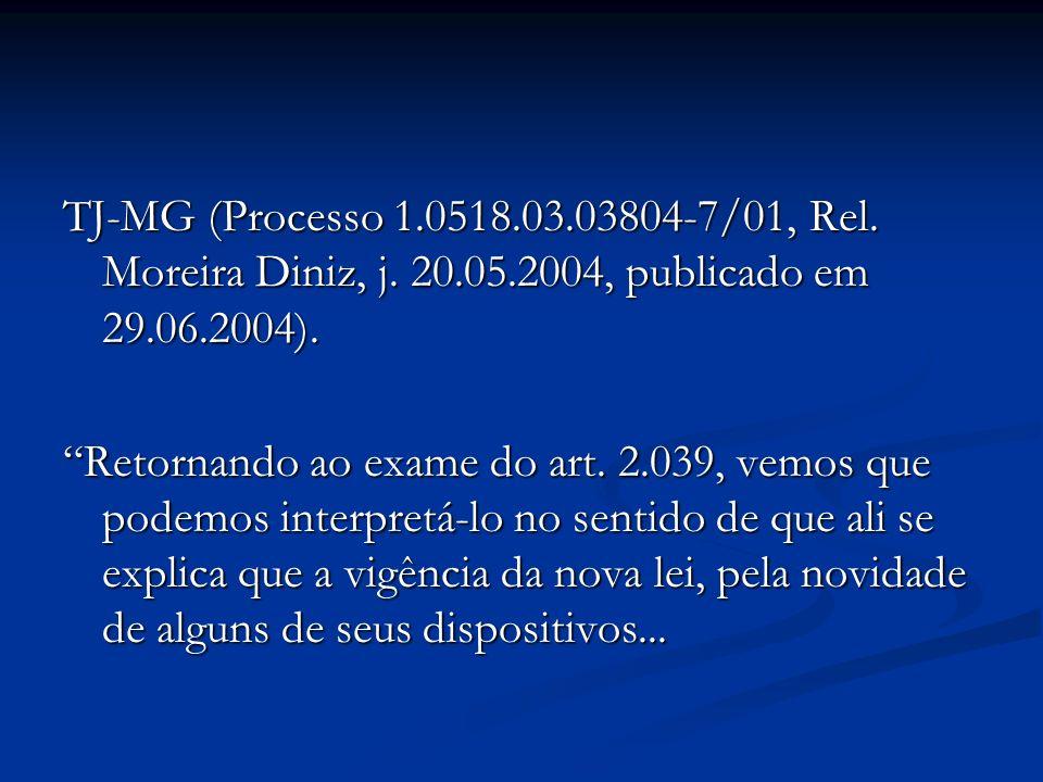 TJ-MG (Processo 1.0518.03.03804-7/01, Rel. Moreira Diniz, j. 20.05.2004, publicado em 29.06.2004). Retornando ao exame do art. 2.039, vemos que podemo