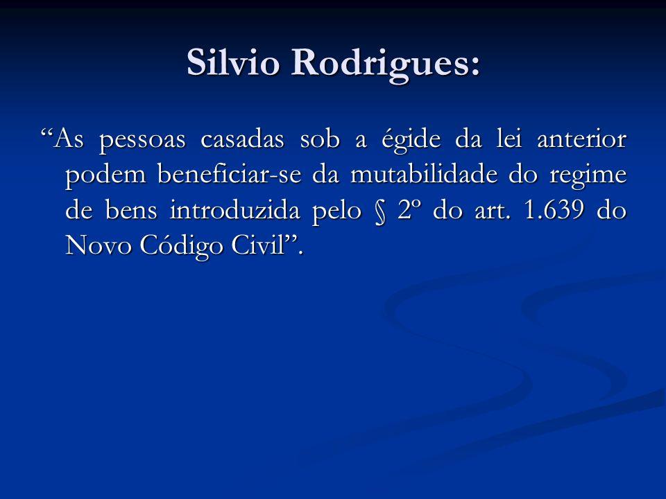 Silvio Rodrigues: As pessoas casadas sob a égide da lei anterior podem beneficiar-se da mutabilidade do regime de bens introduzida pelo § 2º do art. 1