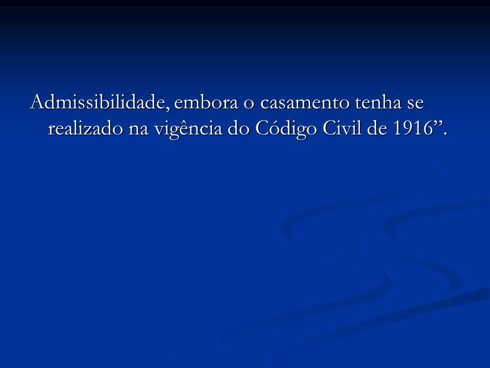 Admissibilidade, embora o casamento tenha se realizado na vigência do Código Civil de 1916.