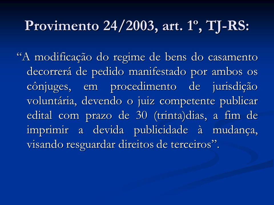 Provimento 24/2003, art. 1º, TJ-RS: A modificação do regime de bens do casamento decorrerá de pedido manifestado por ambos os cônjuges, em procediment