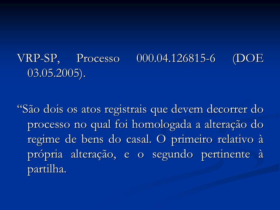 VRP-SP, Processo 000.04.126815-6 (DOE 03.05.2005). São dois os atos registrais que devem decorrer do processo no qual foi homologada a alteração do re